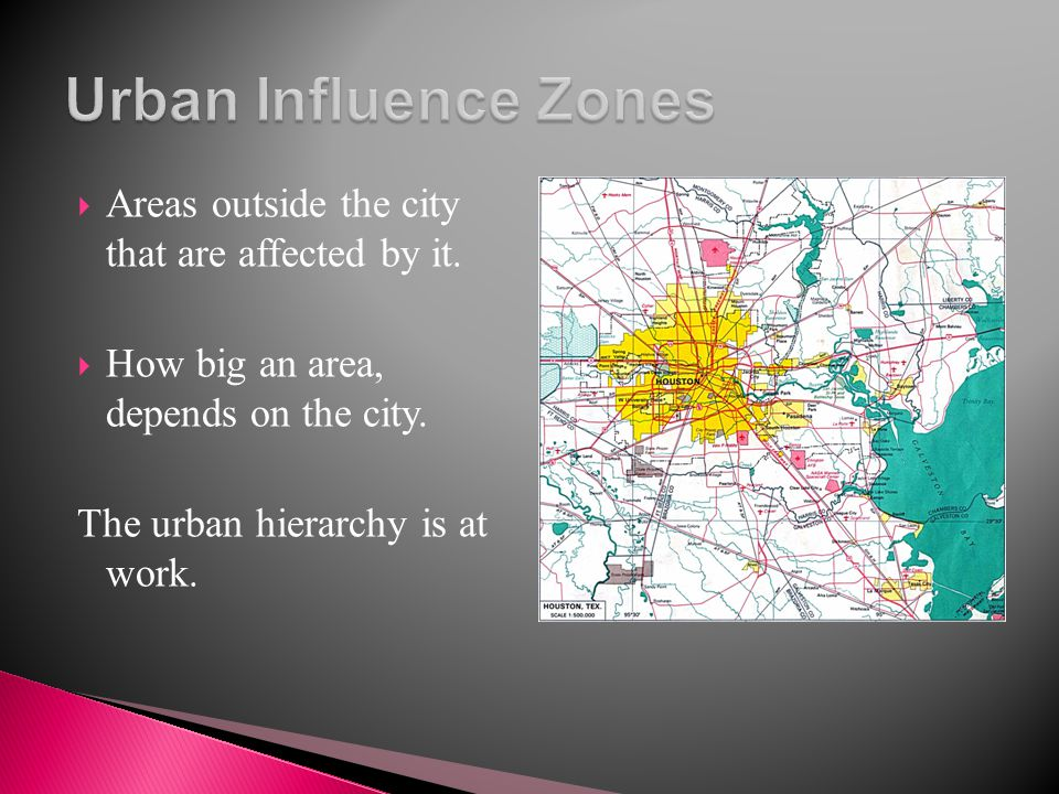 Urban Influence Zones Areas outside the city that are affected by it.