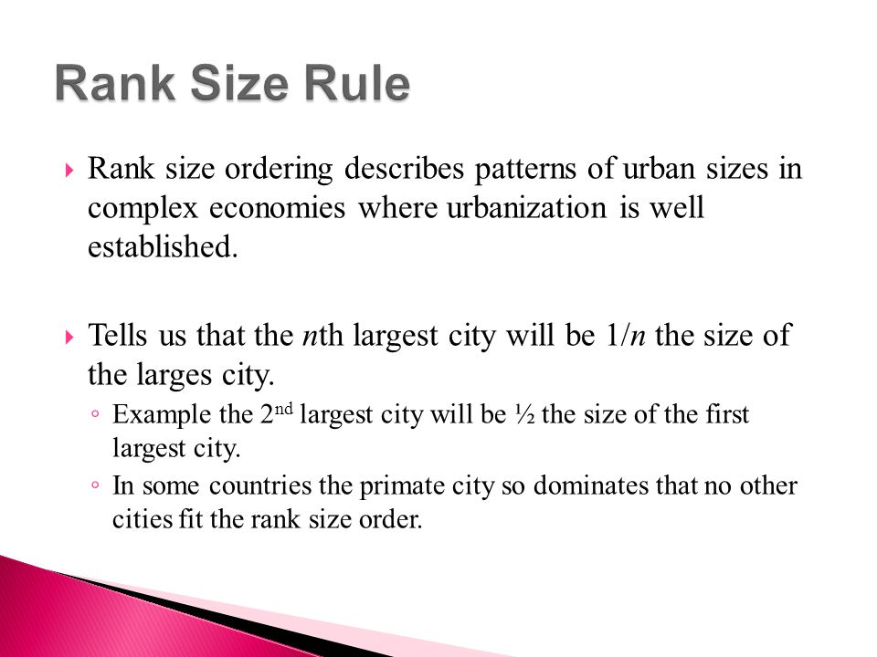 Rank Size Rule Rank size ordering describes patterns of urban sizes in complex economies where urbanization is well established.