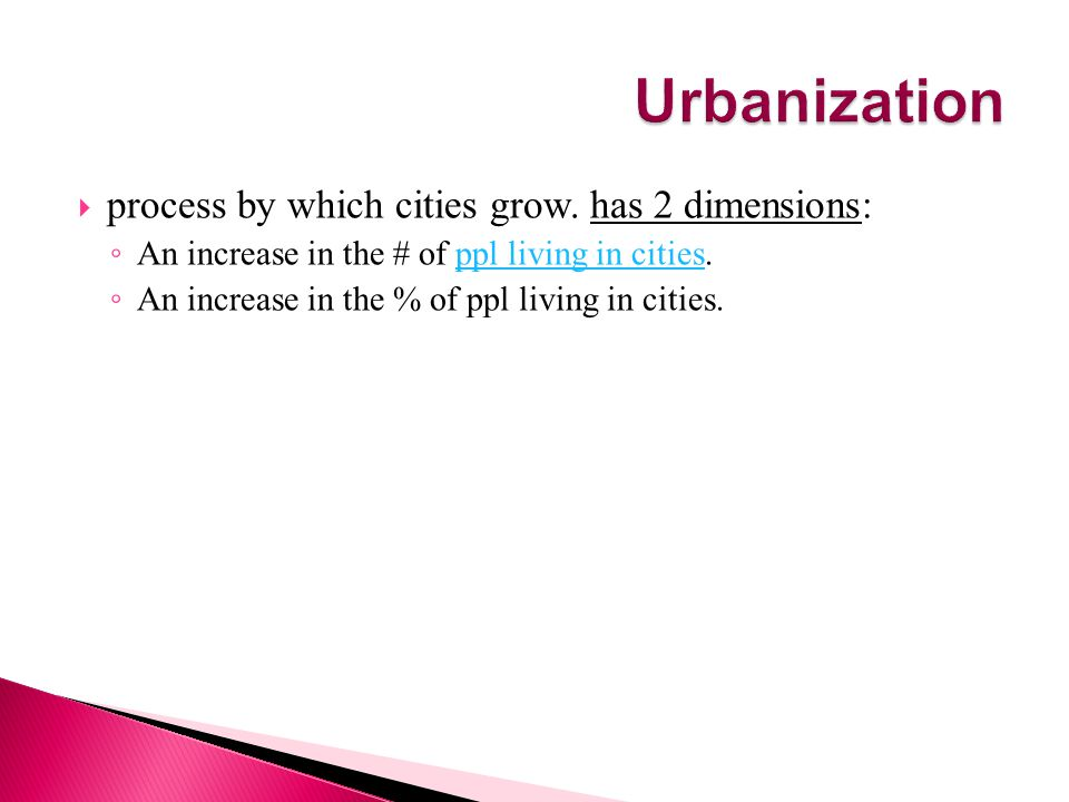 Urbanization process by which cities grow. has 2 dimensions: