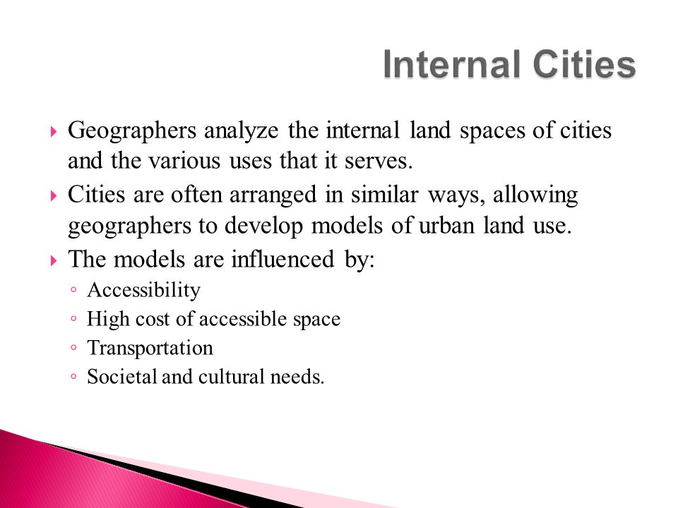 Internal Cities Geographers analyze the internal land spaces of cities and the various uses that it serves.