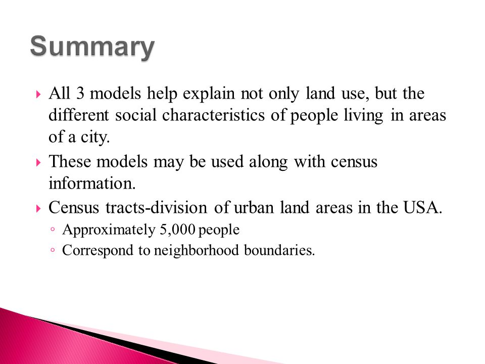 Summary All 3 models help explain not only land use, but the different social characteristics of people living in areas of a city.