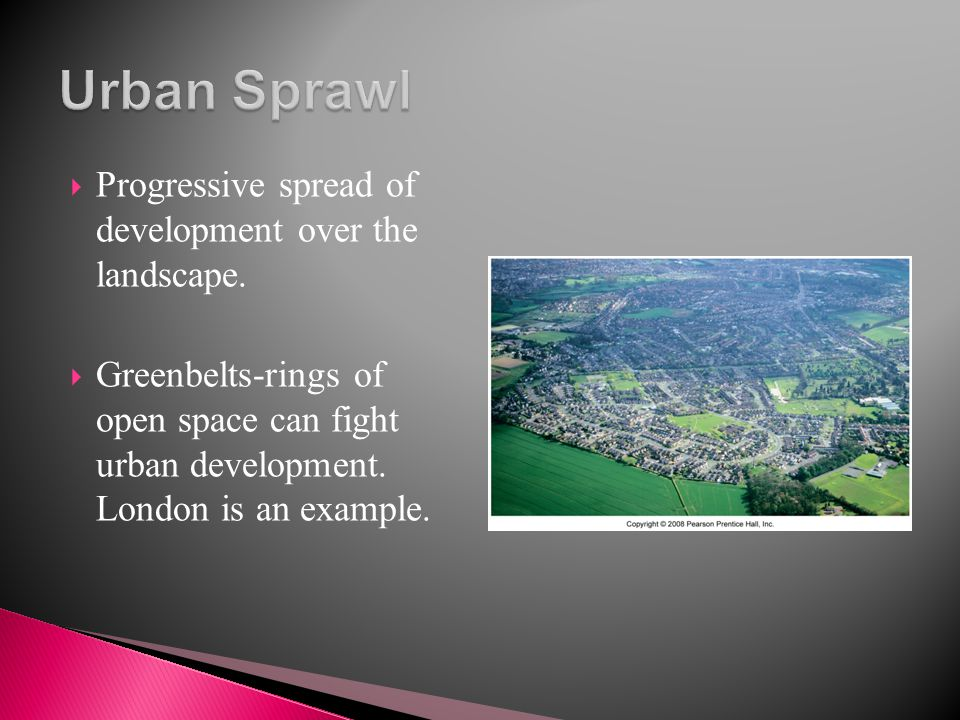 Urban Sprawl Progressive spread of development over the landscape.