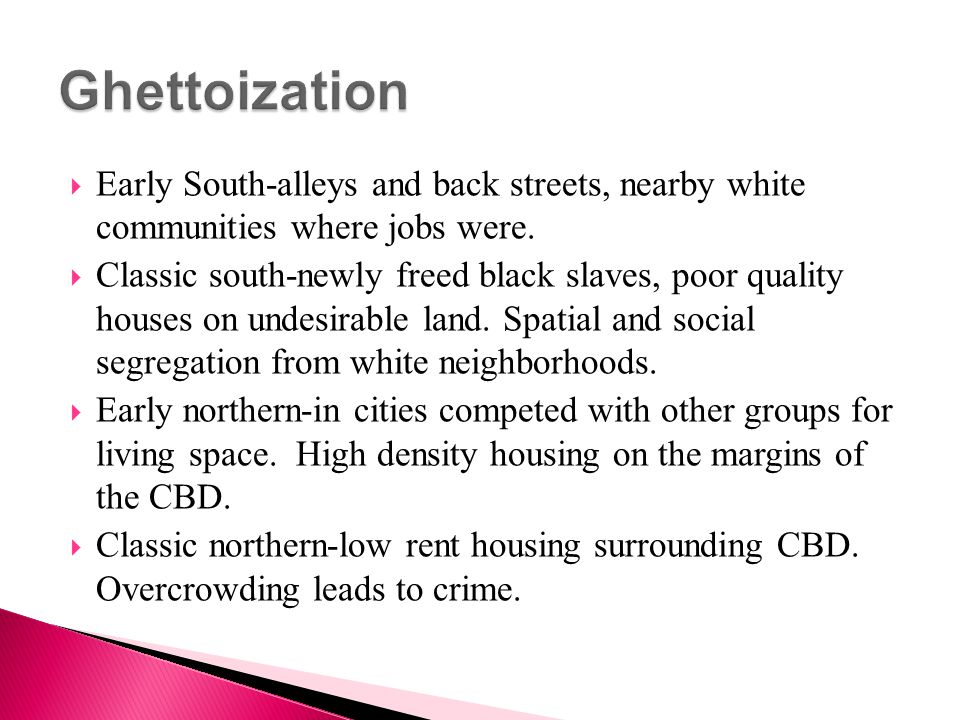 Ghettoization Early South-alleys and back streets, nearby white communities where jobs were.