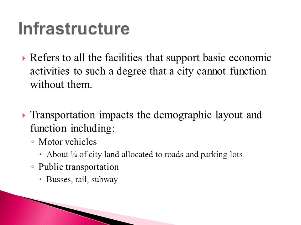 Infrastructure Refers to all the facilities that support basic economic activities to such a degree that a city cannot function without them.