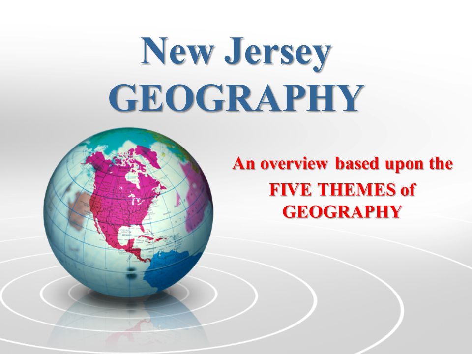 An overview based upon the FIVE THEMES of GEOGRAPHY