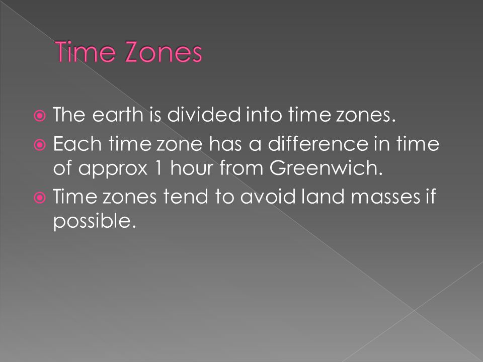 Time Zones The earth is divided into time zones.