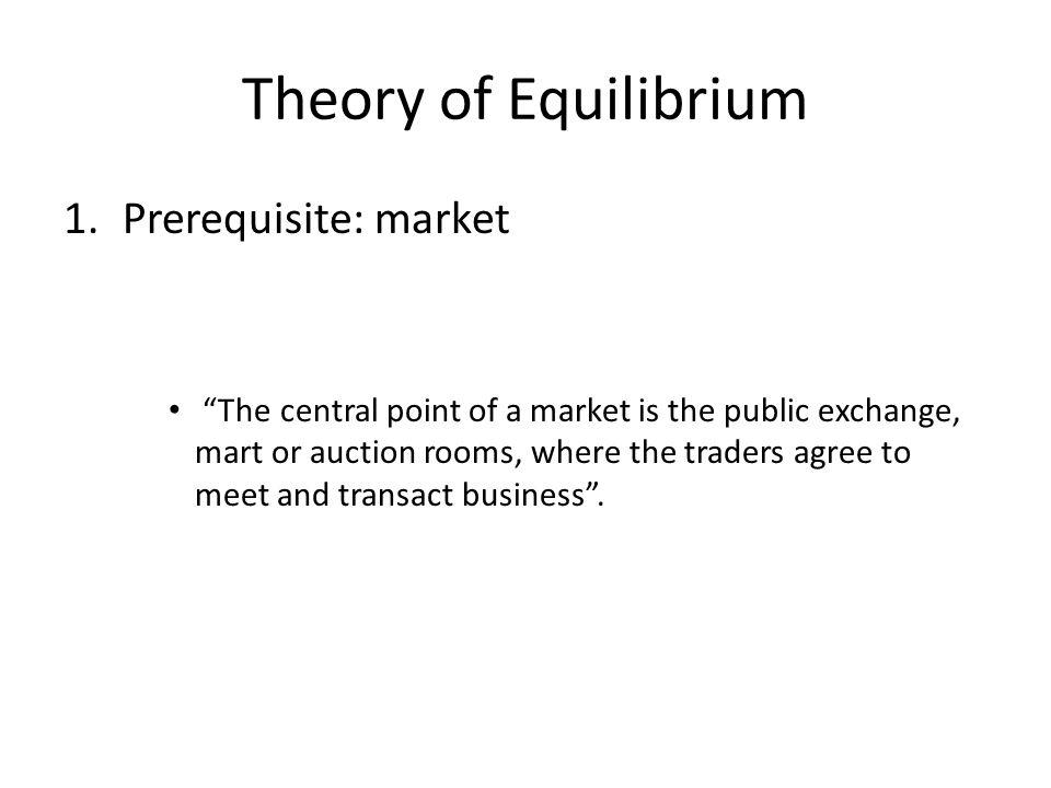 Theory of Equilibrium Prerequisite: market