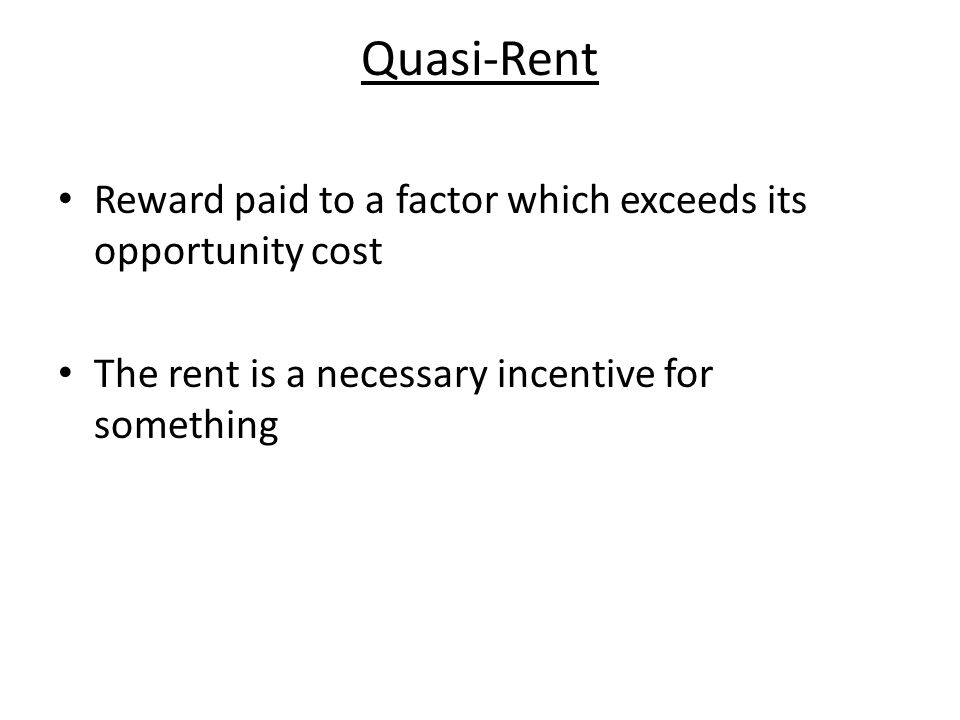 Quasi-Rent Reward paid to a factor which exceeds its opportunity cost