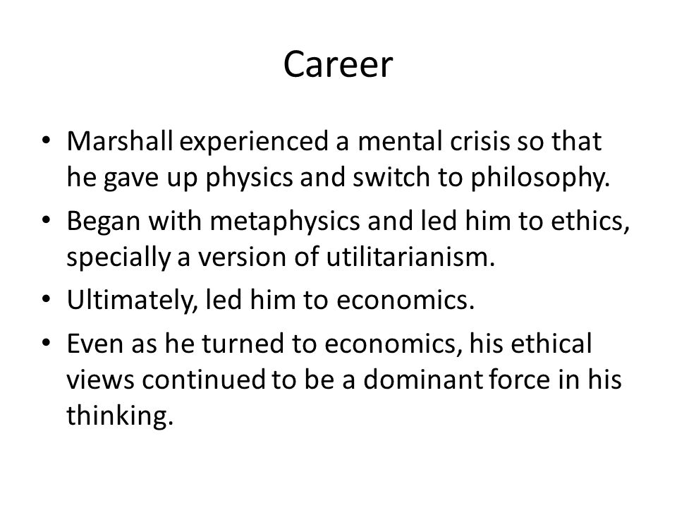 Career Marshall experienced a mental crisis so that he gave up physics and switch to philosophy.
