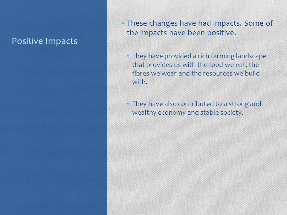 Positive Impacts These changes have had impacts. Some of the impacts have been positive.
