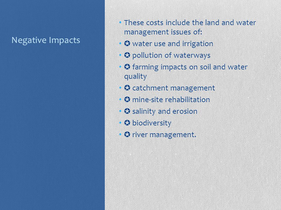 Negative Impacts These costs include the land and water management issues of: ✪ water use and irrigation.