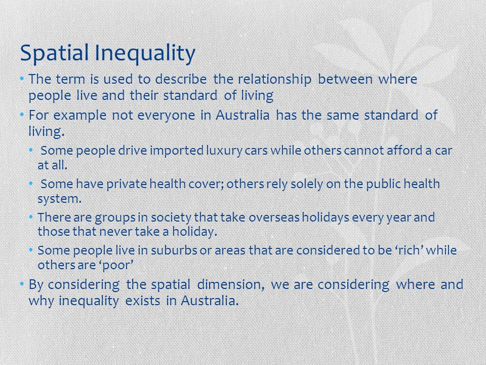 Spatial Inequality The term is used to describe the relationship between where people live and their standard of living.