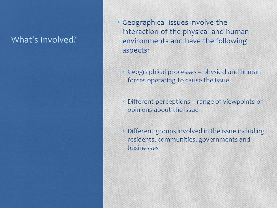 What s Involved Geographical issues involve the interaction of the physical and human environments and have the following aspects: