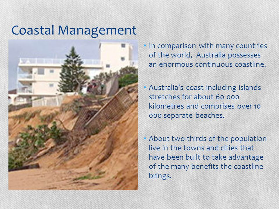 Coastal Management In comparison with many countries of the world, Australia possesses an enormous continuous coastline.