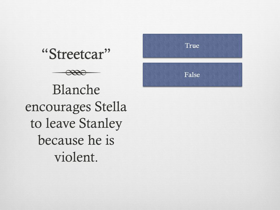 Blanche encourages Stella to leave Stanley because he is violent.