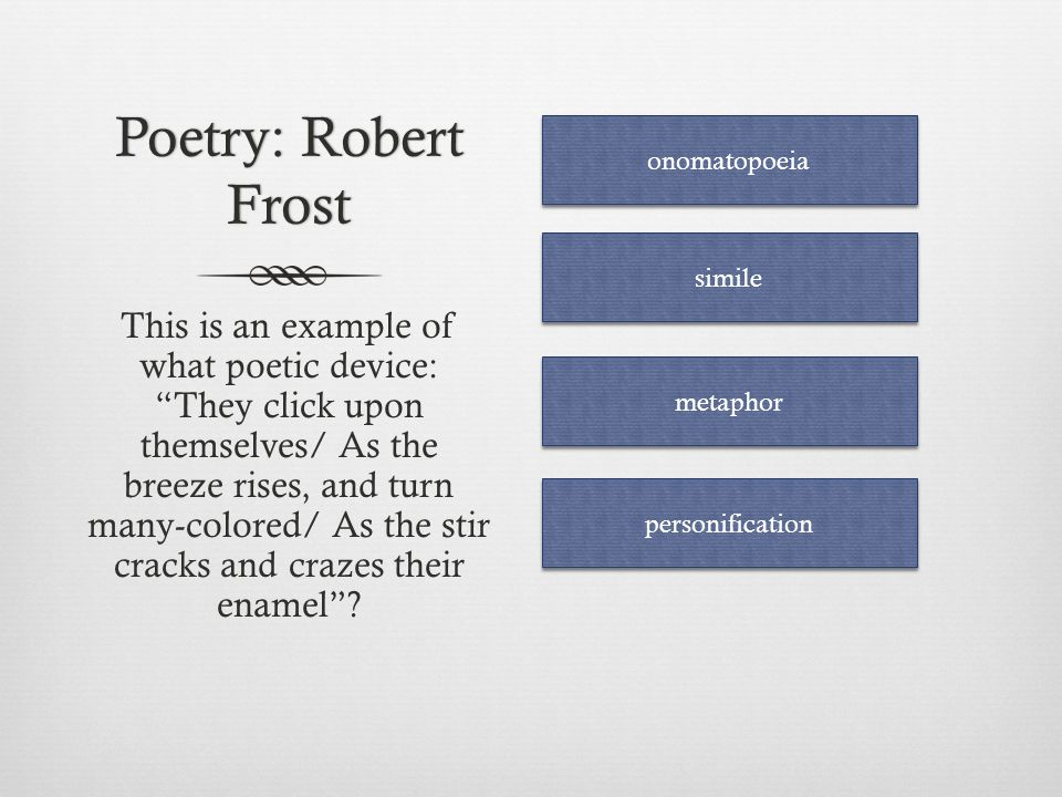 Poetry: Robert Frost onomatopoeia. simile.