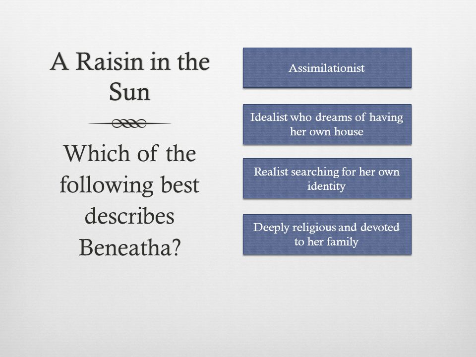 A Raisin in the Sun Which of the following best describes Beneatha