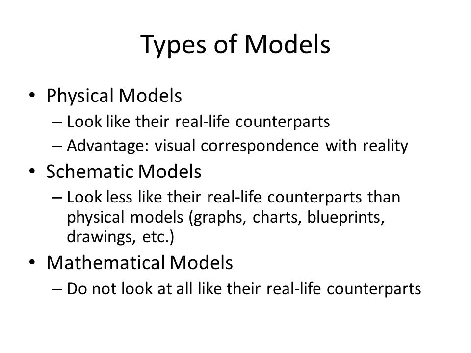 Types of Models Physical Models Schematic Models Mathematical Models