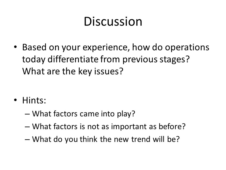 Discussion Based on your experience, how do operations today differentiate from previous stages What are the key issues