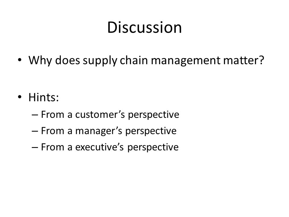 Discussion Why does supply chain management matter Hints:
