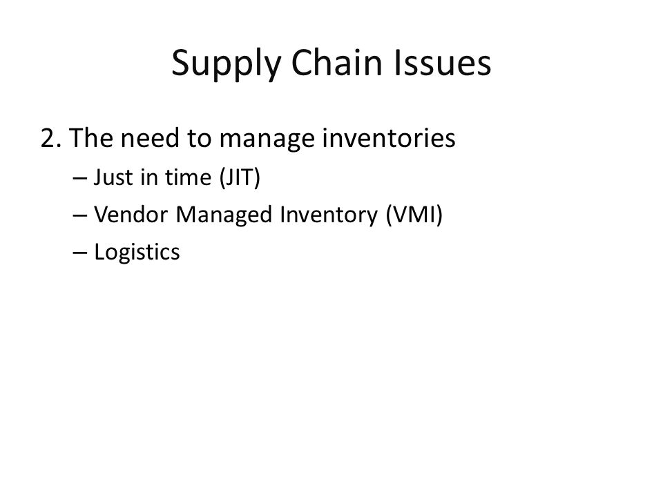 Supply Chain Issues 2. The need to manage inventories