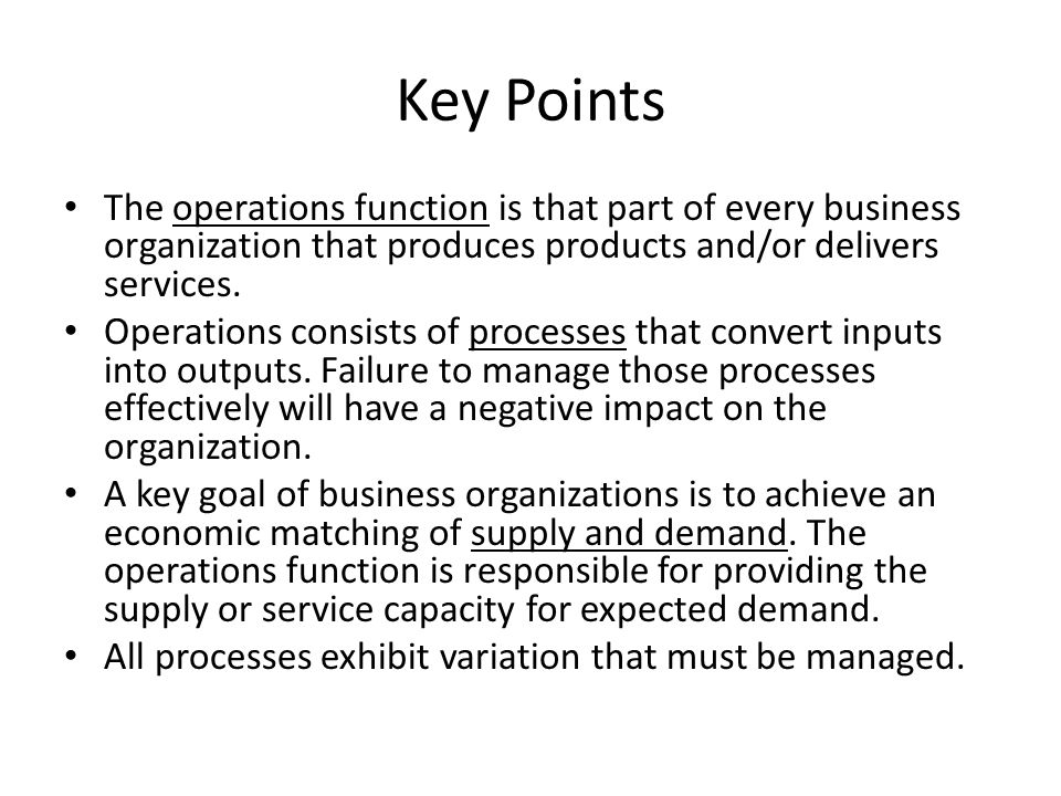 Key Points The operations function is that part of every business organization that produces products and/or delivers services.