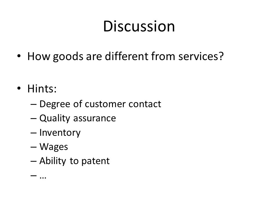 Discussion How goods are different from services Hints: