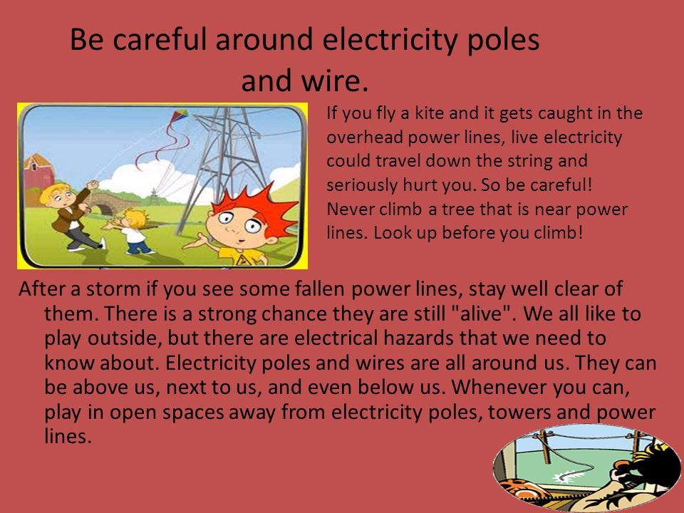 Be careful around electricity poles and wire.
