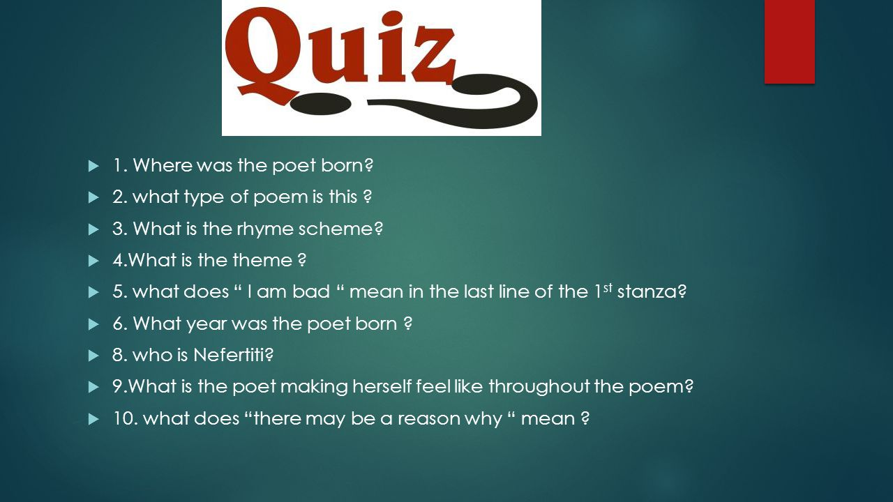 1. Where was the poet born 2. what type of poem is this 3. What is the rhyme scheme 4.What is the theme