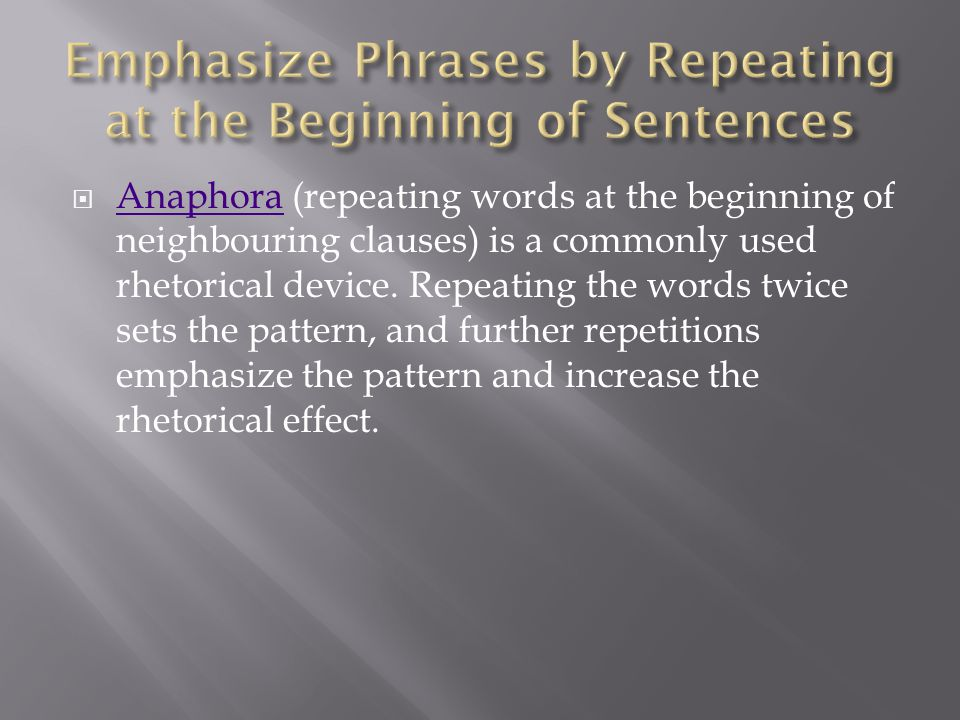 Emphasize Phrases by Repeating at the Beginning of Sentences
