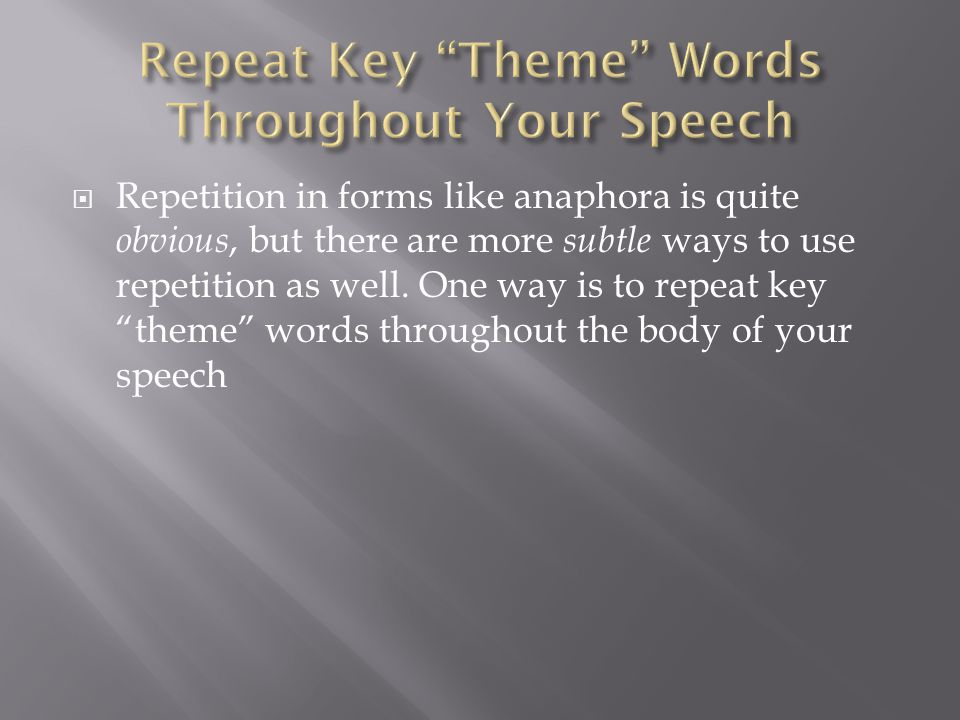 Repeat Key Theme Words Throughout Your Speech