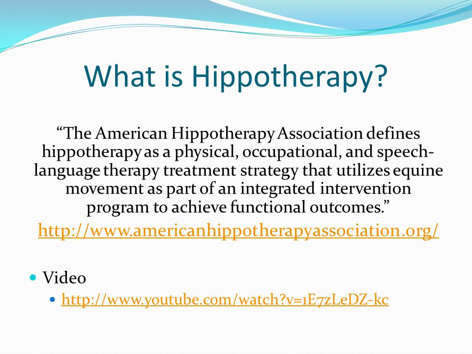 What is Hippotherapy http://www.americanhippotherapyassociation.org/