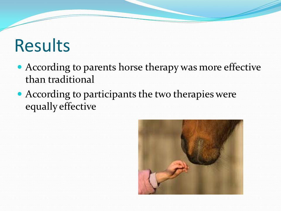 Results According to parents horse therapy was more effective than traditional.