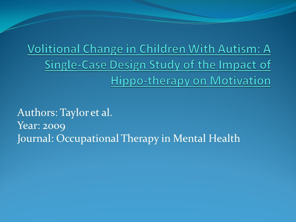 Volitional Change in Children With Autism: A Single-Case Design Study of the Impact of Hippo-therapy on Motivation
