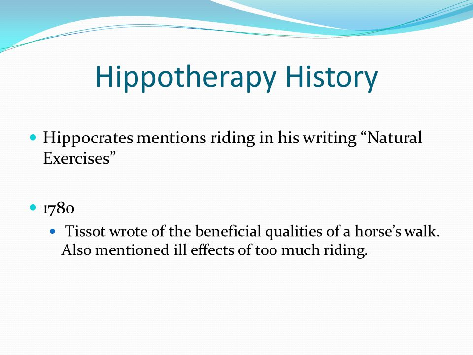 Hippotherapy History Hippocrates mentions riding in his writing Natural Exercises 1780.