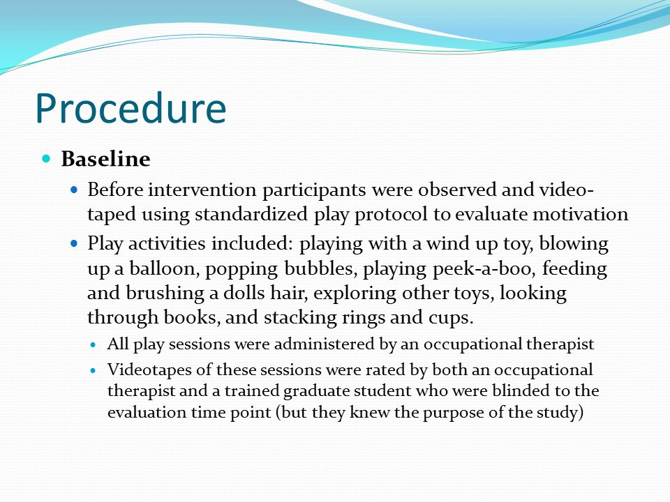 Procedure Baseline. Before intervention participants were observed and video-taped using standardized play protocol to evaluate motivation.