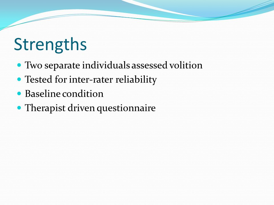 Strengths Two separate individuals assessed volition