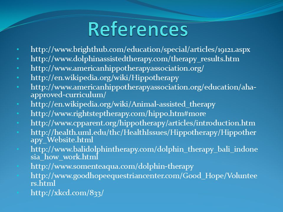 References http://www.brighthub.com/education/special/articles/19121.aspx. http://www.dolphinassistedtherapy.com/therapy_results.htm.