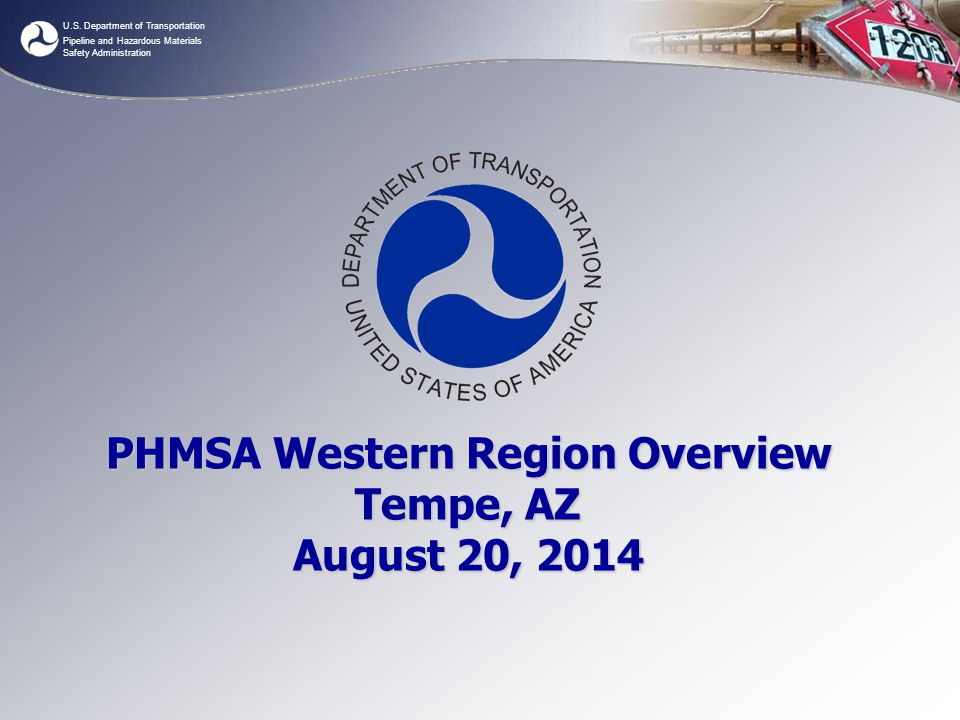 PHMSA Western Region Overview Tempe, AZ August 20, 2014