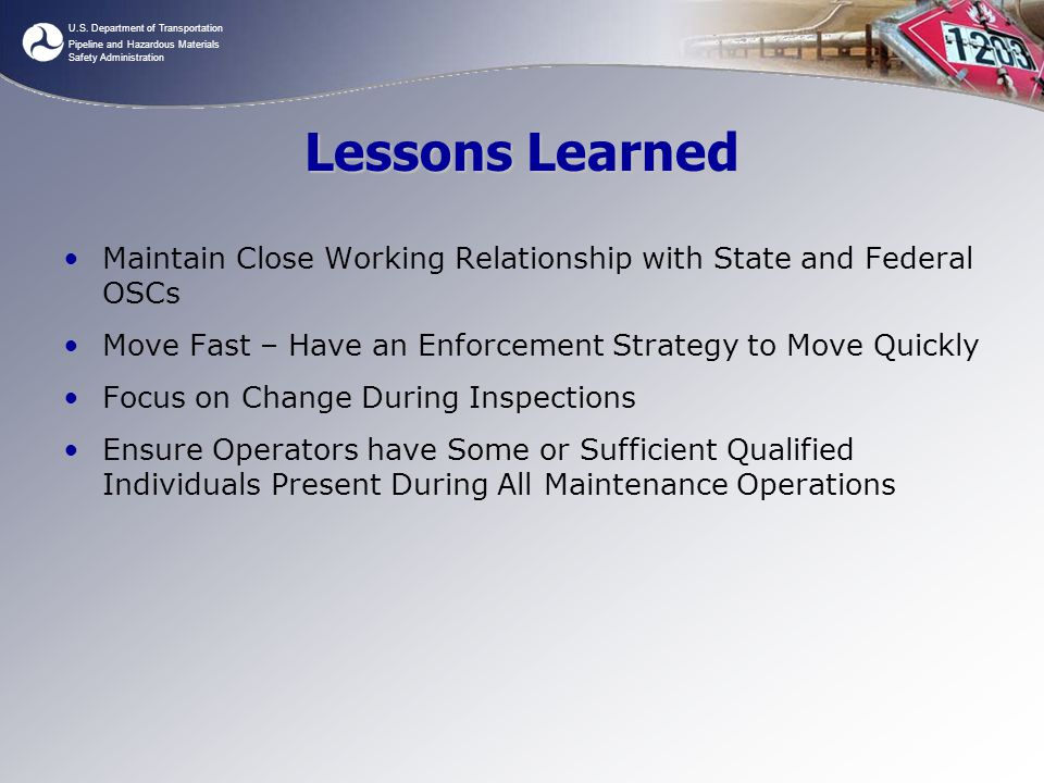 Lessons Learned Maintain Close Working Relationship with State and Federal OSCs. Move Fast – Have an Enforcement Strategy to Move Quickly.