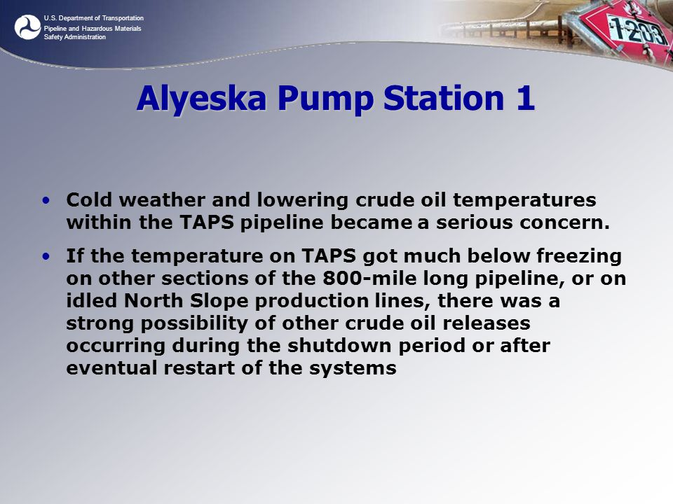 Alyeska Pump Station 1 Cold weather and lowering crude oil temperatures within the TAPS pipeline became a serious concern.