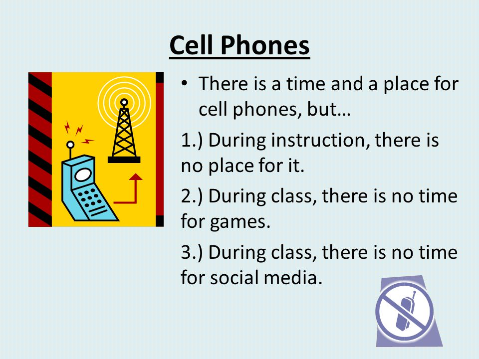 Cell Phones There is a time and a place for cell phones, but…