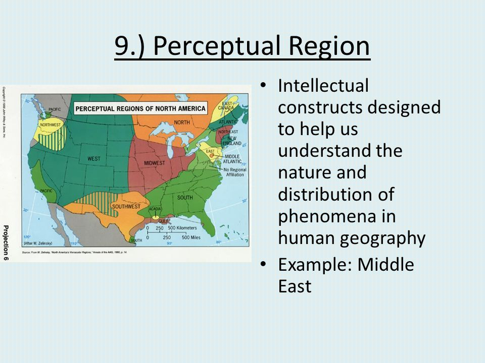 9.) Perceptual Region Intellectual constructs designed to help us understand the nature and distribution of phenomena in human geography.