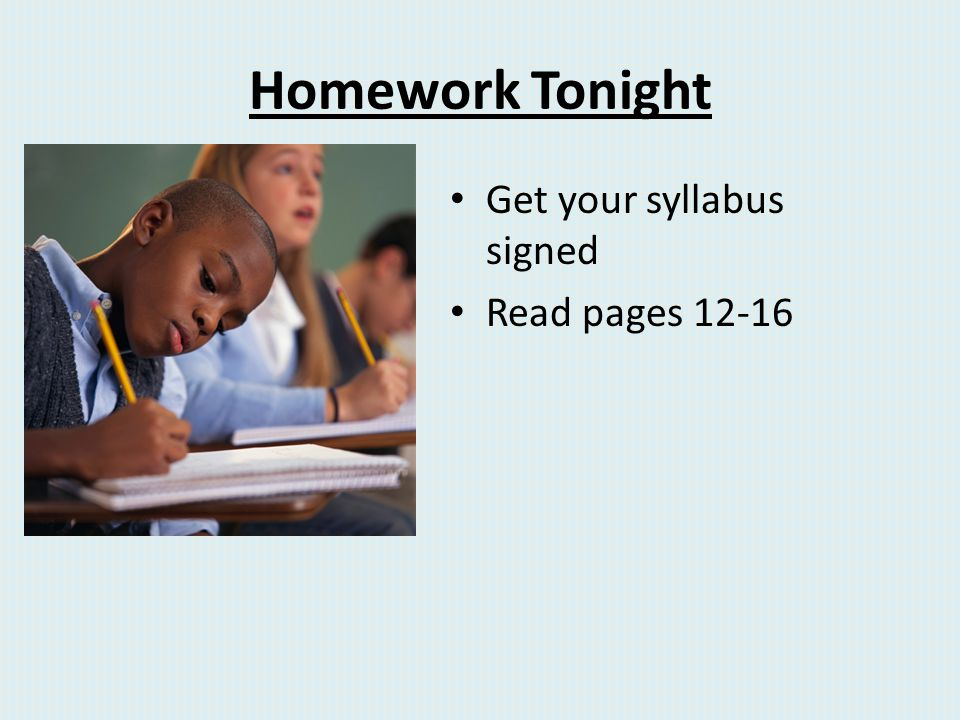 Homework Tonight Get your syllabus signed Read pages 12-16