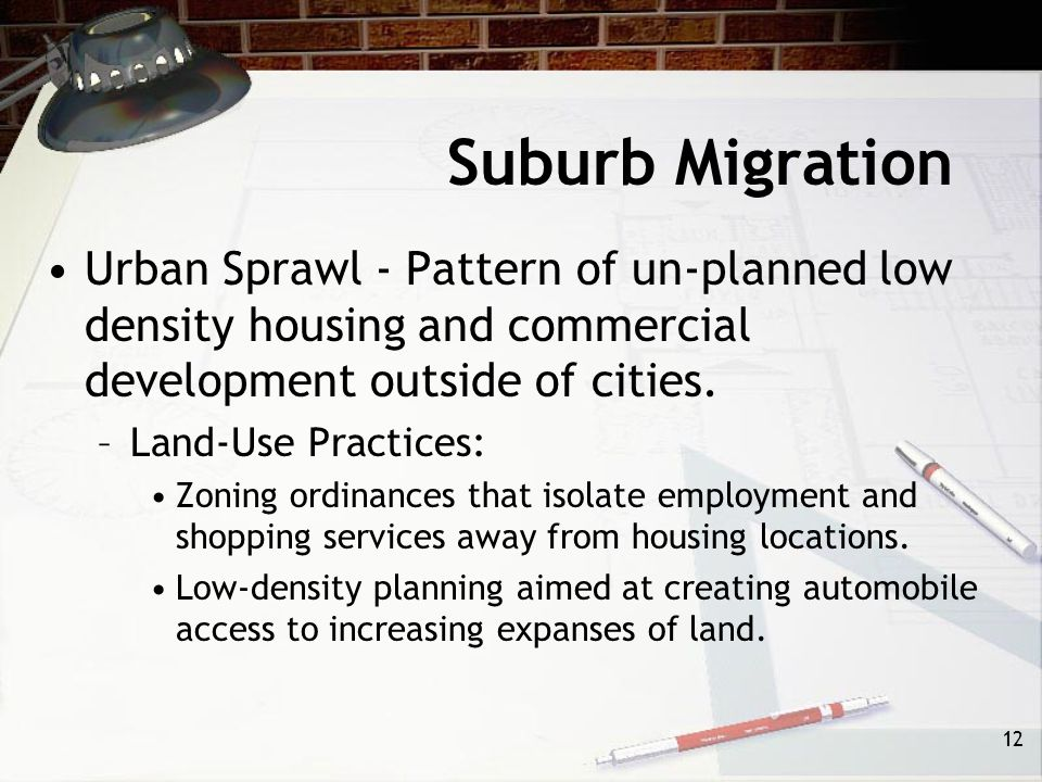 Suburb Migration Urban Sprawl - Pattern of un-planned low density housing and commercial development outside of cities.