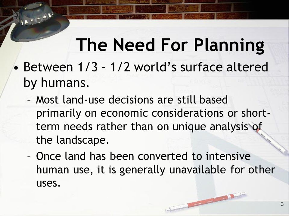 The Need For Planning Between 1/3 - 1/2 world's surface altered by humans.