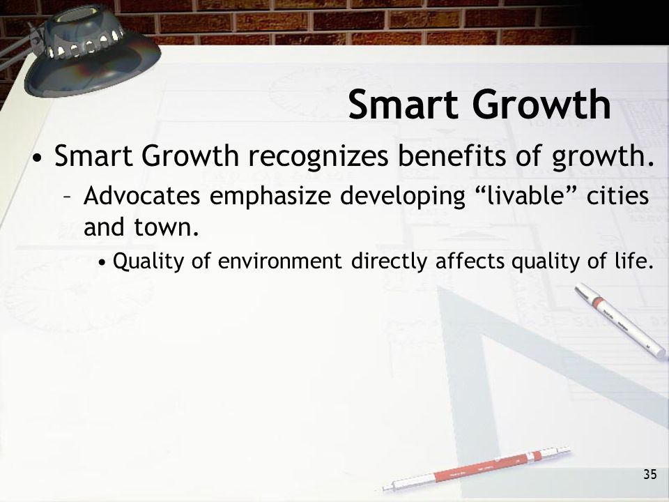 Smart Growth Smart Growth recognizes benefits of growth.