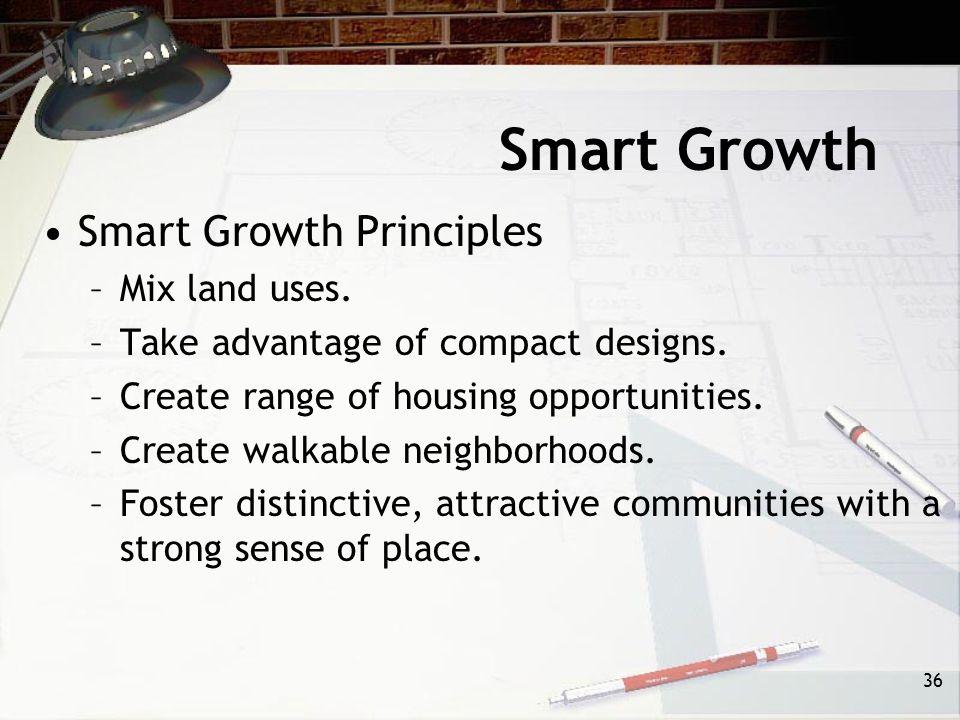Smart Growth Smart Growth Principles Mix land uses.