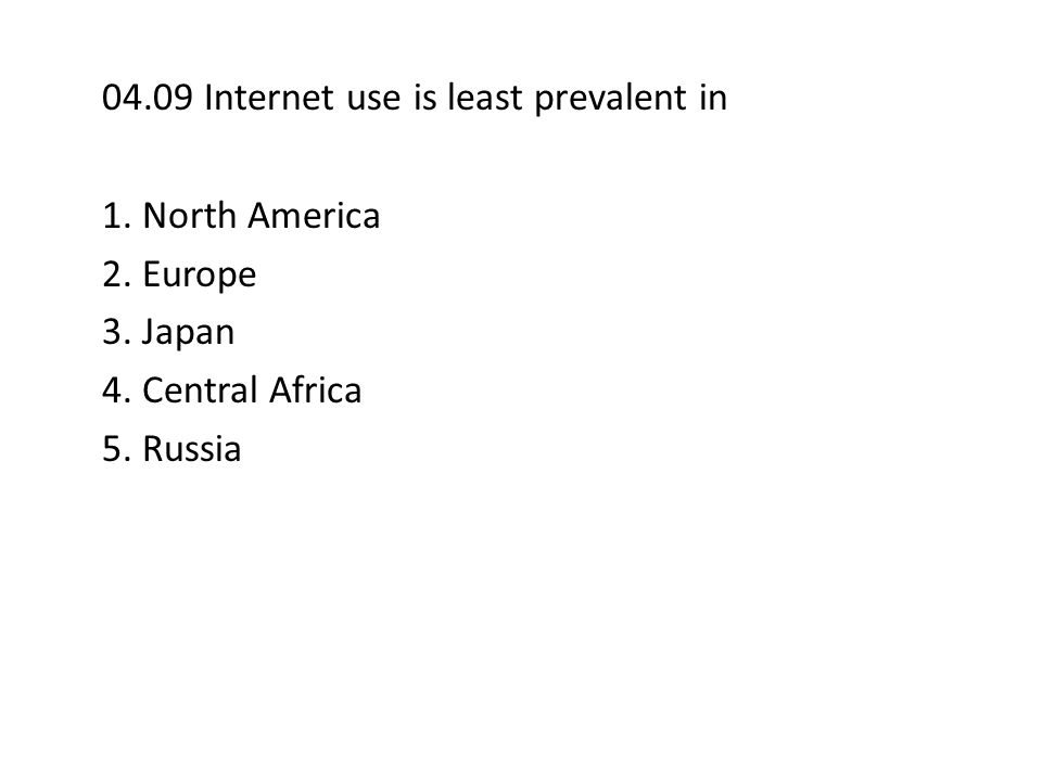 04.09 Internet use is least prevalent in