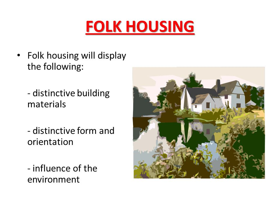FOLK HOUSING Folk housing will display the following: